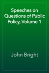 Speeches On Questions Of Public Policy Volume 1