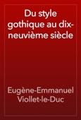 Eugène-Emmanuel Viollet-le-Duc - Du style gothique au dix-neuvième siècle artwork