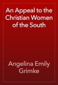 Angelina Emily Grimke - An Appeal to the Christian Women of the South artwork