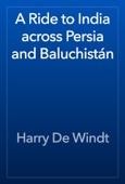Harry De Windt - A Ride to India across Persia and Baluchistán artwork