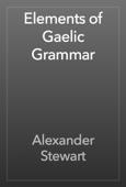 Alexander Stewart - Elements of Gaelic Grammar artwork