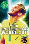 The Unforgettable World Cup 31 Days Of Triumph And Heartbreak In Brazil