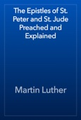 Martin Luther - The Epistles of St. Peter and St. Jude Preached and Explained artwork