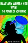 Have Any Woman You Want The Power Of Your Mind