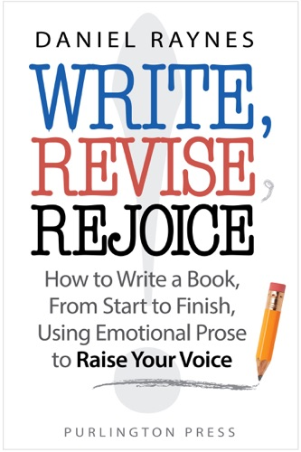 Write Revise Rejoice How to Write a Book From Start to Finish Using Emotional Prose to Raise Your Voice