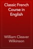 William Cleaver Wilkinson - Classic French Course in English artwork