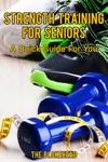 Strength Training For Seniors A Quick Guide For You