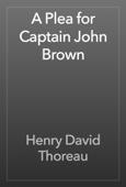 A Plea for Captain John Brown