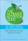 Ultimate Nutrition Guide For Cancer Sufferers Their Family And Friends