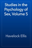 Havelock Ellis - Studies in the Psychology of Sex, Volume 5 artwork