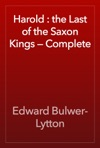 Harold  The Last Of The Saxon Kings  Complete