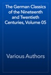 The German Classics Of The Nineteenth And Twentieth Centuries Volume 05