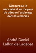 Discours sur la nécessité et les moyens de détruire l'esclavage dans les colonies