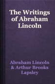 Abraham Lincoln & Arthur Brooks Lapsley - The Writings of Abraham Lincoln artwork