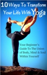 10 Ways To Transform Your Life With Yoga