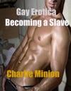 Gay Erotica Becoming A Slave