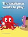 The Seahorse Wants To Play