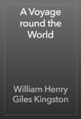 William Henry Giles Kingston - A Voyage round the World artwork