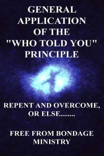 General Application Of The Who Told You Principle Repent and overcome or else