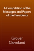 Grover Cleveland - A Compilation of the Messages and Papers of the Presidents artwork
