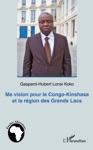Ma Vision Pour Le Congo-Kinshasa Et La Rgion Des Grands Lacs