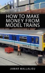 How To Make Money From Model Trains