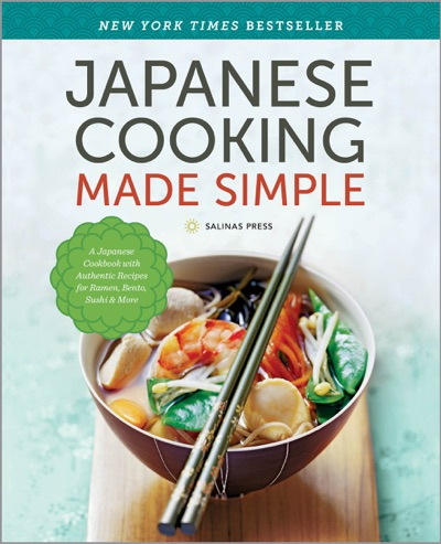 Japanese Cooking Made Simple A Japanese Cookbook with Authentic Recipes for Ramen Bento Sushi  More