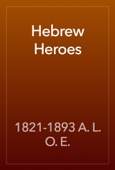 1821-1893 A. L. O. E. - Hebrew Heroes artwork