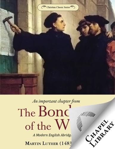 The Bondage of the Will - A Modern English Abridgment