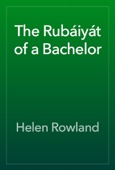Helen Rowland - The Rubáiyát of a Bachelor artwork