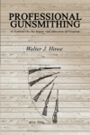 Professional Gunsmithing A Textbook On The Repair And Alteration Of Firearms