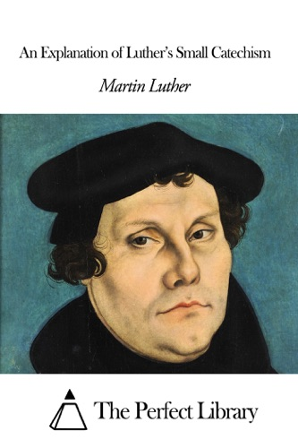 An Explanation of Luthers Small Catechism