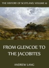 The History Of Scotland - Volume 10 From Glencoe To The Jacobites