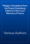 Widgers Quotations From The Project Gutenberg Editions Of The Court Memoirs Of France
