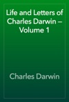 Life And Letters Of Charles Darwin  Volume 1