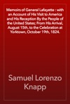 Memoirs Of General Lafayette  With An Account Of His Visit To America And His Reception By The People Of The United States From His Arrival August 15th To The Celebration At Yorktown October 19th 1824
