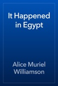Alice Muriel Williamson - It Happened in Egypt artwork