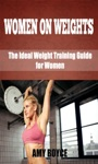 Women On Weights The Ideal Weight Training Guide For Women