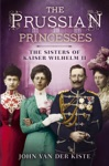 The Prussian Princesses The Sisters Of Kaiser Wilhelm II
