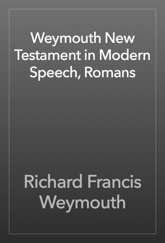 Weymouth New Testament in Modern Speech Romans