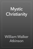 William Walker Atkinson - Mystic Christianity artwork