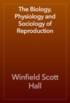 The Biology Physiology And Sociology Of Reproduction
