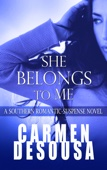 Carmen DeSousa - She Belongs to Me: A Southern Romantic-Suspense Novel - Charlotte - Book One  artwork