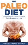 The Paleo Diet Everything You Need To Know About The Paleo Diet