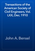 John A. Bensel - Transactions of the American Society of Civil Engineers, Vol. LXX, Dec. 1910 artwork