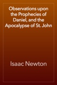 Isaac Newton - Observations upon the Prophecies of Daniel, and the Apocalypse of St. John artwork