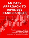 An Easy Approach To Japanese Candlesticks The Introductory Guide To Candlestick Trading And To The Most Effective Strategies Of Technical Analysis