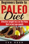 Beginners Guide To Paleo Diet Effective Weight Loss On The Paleo Diet In Just One Month