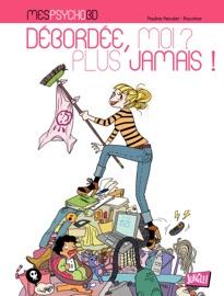 MES PSYCHOBD – DéBORDéE, MOI, JAMAIS PLUS !
