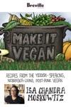 Breville Presents Make It Vegan Recipes From The Yiddish-speaking Nebraska-living Post-punk Vegan Isa Chandra Moskowitz
